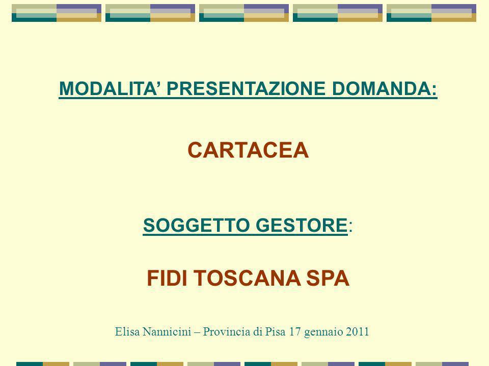 MODALITA PRESENTAZIONE DOMANDA: CARTACEA SOGGETTO GESTORE: FIDI TOSCANA SPA Elisa Nannicini – Provincia di Pisa 17 gennaio 2011