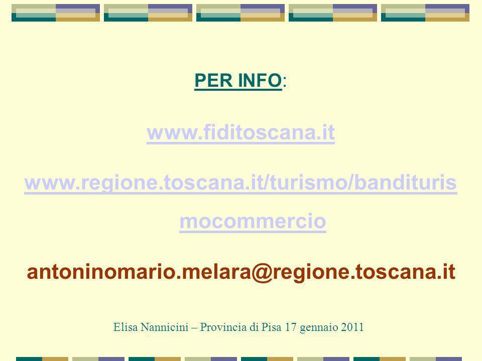 PER INFO: www.fiditoscana.it www.regione.toscana.it/turismo/bandituris mocommercio antoninomario.melara@regione.toscana.it Elisa Nannicini – Provincia di Pisa 17 gennaio 2011