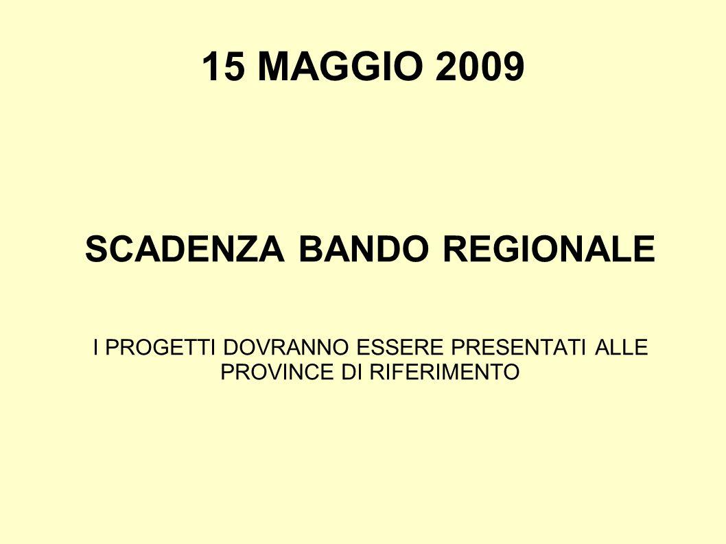 15 MAGGIO 2009 SCADENZA BANDO REGIONALE I PROGETTI DOVRANNO ESSERE PRESENTATI ALLE PROVINCE DI RIFERIMENTO
