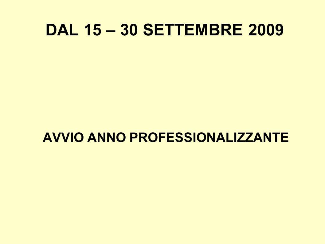 DAL 15 – 30 SETTEMBRE 2009 AVVIO ANNO PROFESSIONALIZZANTE