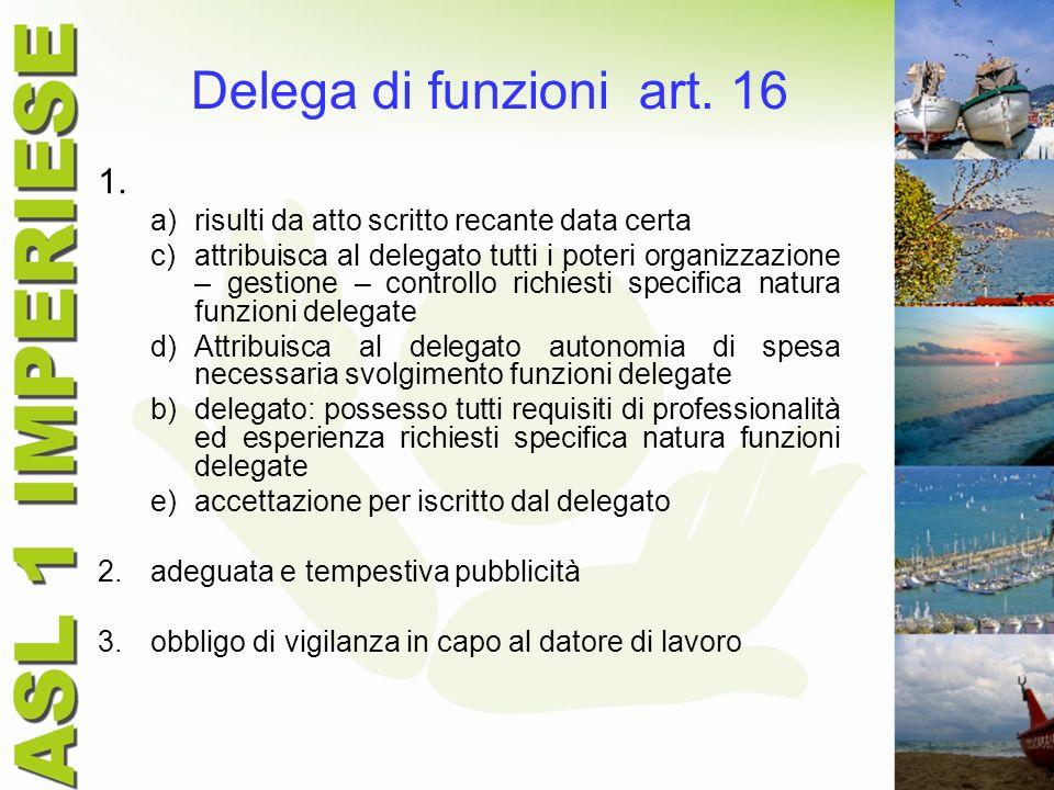 Delega di funzioni art. 16 1. a)risulti da atto scritto recante data certa c)attribuisca al delegato tutti i poteri organizzazione – gestione – contro