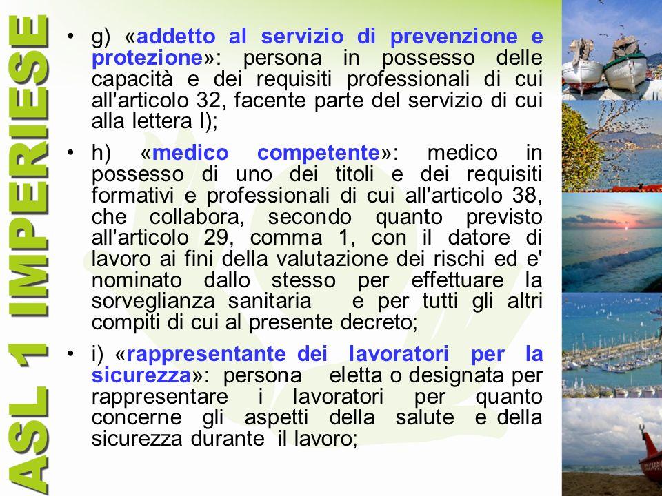 g) «addetto al servizio di prevenzione e protezione»: persona in possesso delle capacità e dei requisiti professionali di cui all'articolo 32, facente