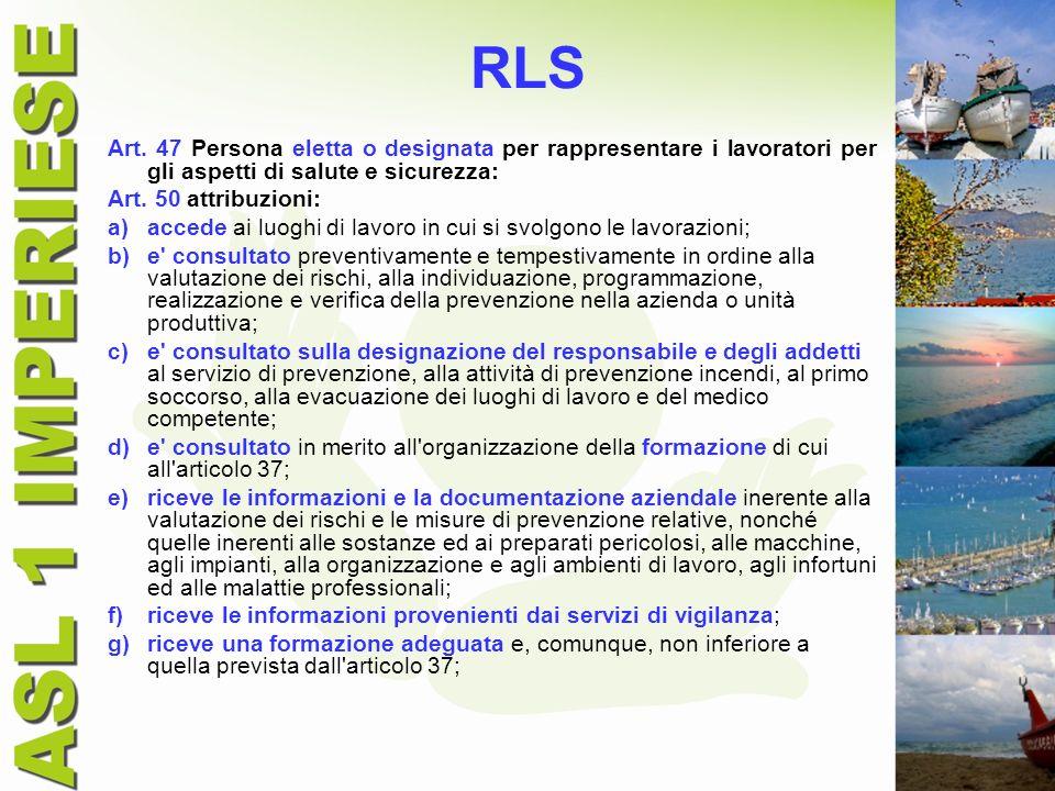 RLS Art. 47 Persona eletta o designata per rappresentare i lavoratori per gli aspetti di salute e sicurezza: Art. 50 attribuzioni: a)accede ai luoghi