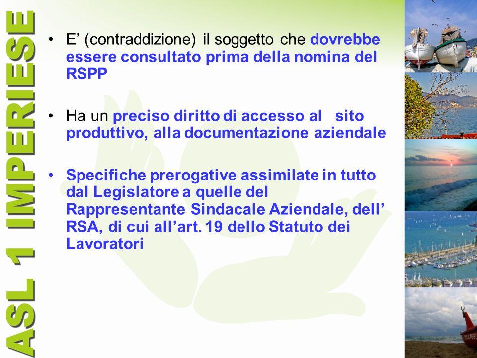 E (contraddizione) il soggetto che dovrebbe essere consultato prima della nomina del RSPP Ha un preciso diritto di accesso al sito produttivo, alla do