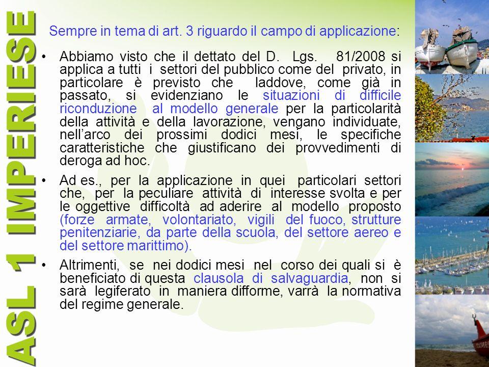 Sempre in tema di art. 3 riguardo il campo di applicazione: Abbiamo visto che il dettato del D. Lgs. 81/2008 si applica a tutti i settori del pubblico