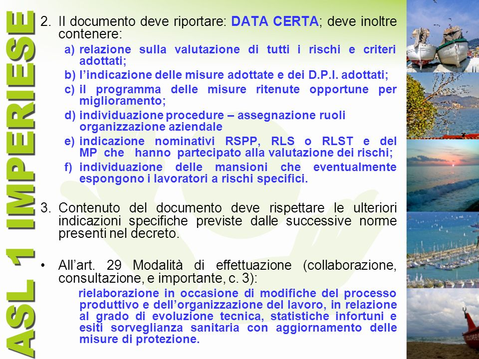 2.Il documento deve riportare: DATA CERTA; deve inoltre contenere: a)relazione sulla valutazione di tutti i rischi e criteri adottati; b)lindicazione