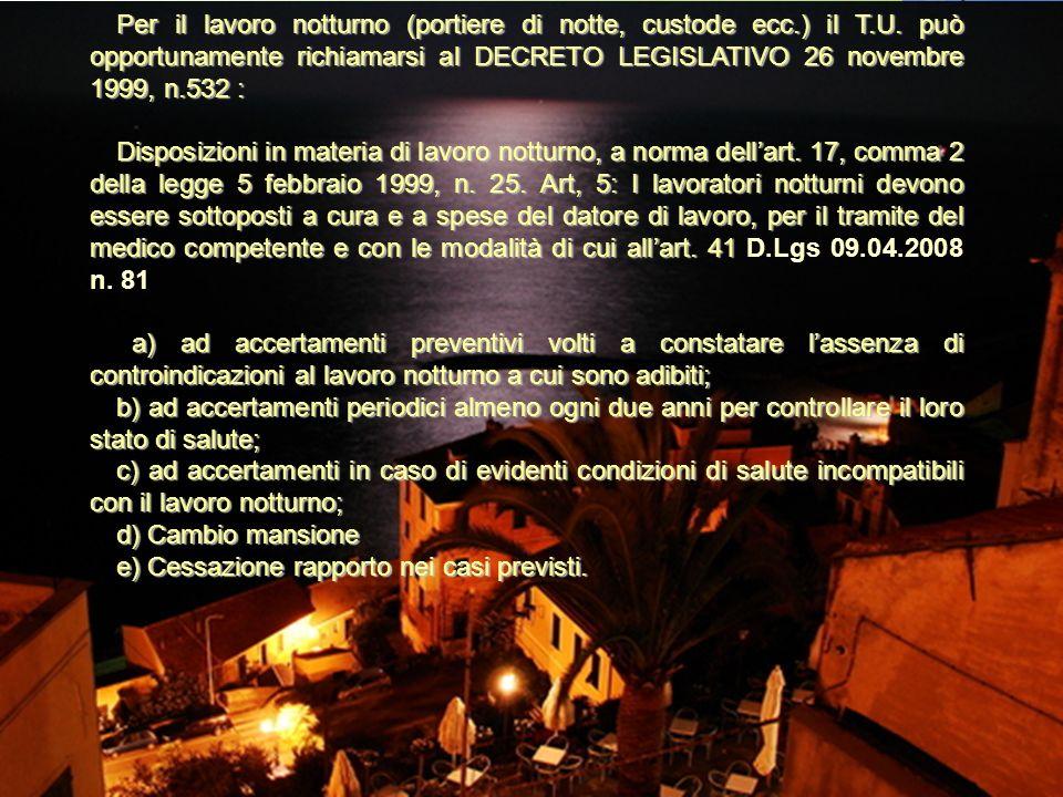 Per il lavoro notturno (portiere di notte, custode ecc.) il T.U. può opportunamente richiamarsi al DECRETO LEGISLATIVO 26 novembre 1999, n.532 : Dispo