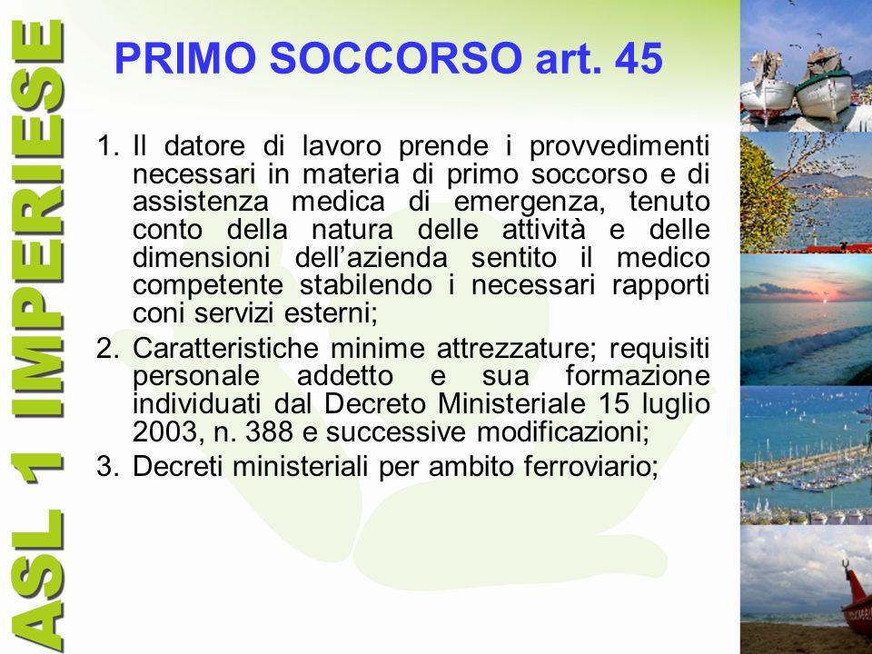 PRIMO SOCCORSO art. 45 1.Il datore di lavoro prende i provvedimenti necessari in materia di primo soccorso e di assistenza medica di emergenza, tenuto