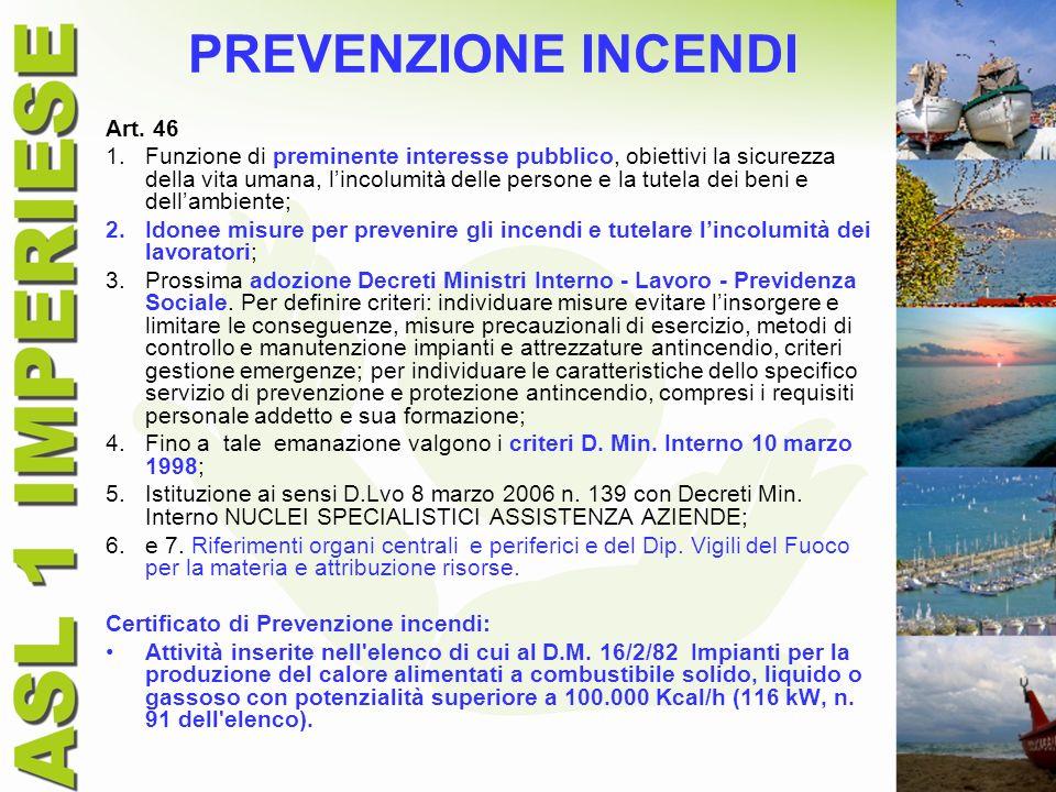 PREVENZIONE INCENDI Art. 46 1.Funzione di preminente interesse pubblico, obiettivi la sicurezza della vita umana, lincolumità delle persone e la tutel