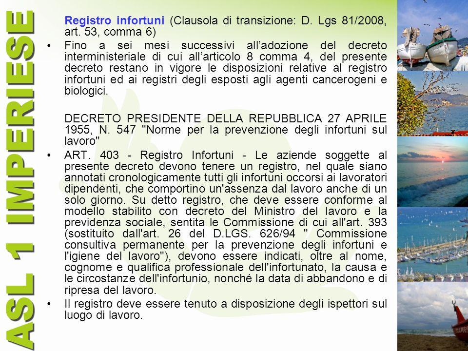 Registro infortuni (Clausola di transizione: D. Lgs 81/2008, art. 53, comma 6) Fino a sei mesi successivi alladozione del decreto interministeriale di