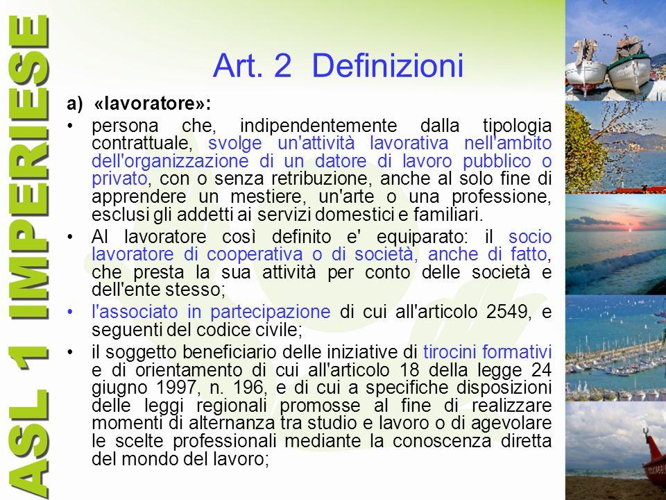 Art. 2 Definizioni a) «lavoratore»: persona che, indipendentemente dalla tipologia contrattuale, svolge un'attività lavorativa nell'ambito dell'organi