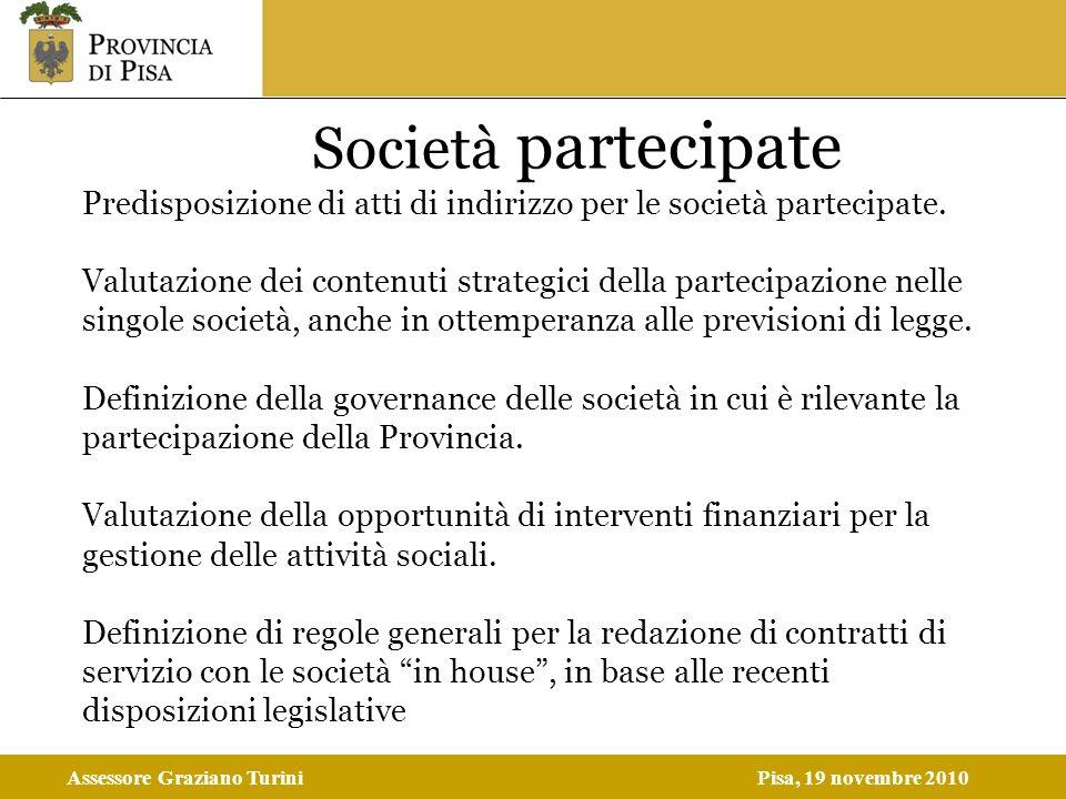 Assessore Graziano TuriniPisa, 19 novembre 2010 Società partecipate Predisposizione di atti di indirizzo per le società partecipate. Valutazione dei c