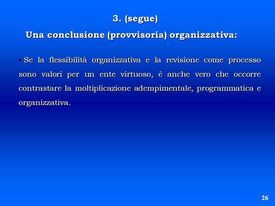 3. (segue) Una conclusione (provvisoria) organizzativa: Se la flessibilità organizzativa e la revisione come processo sono valori per un ente virtuoso