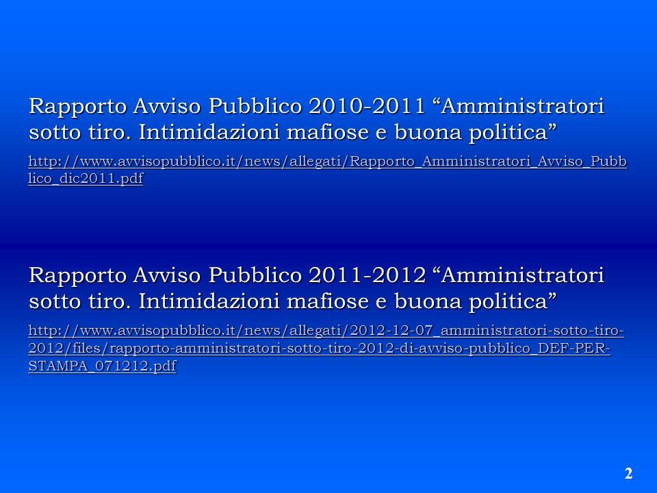 Rapporto Avviso Pubblico 2010-2011 Amministratori sotto tiro. Intimidazioni mafiose e buona politica http://www.avvisopubblico.it/news/allegati/Rappor