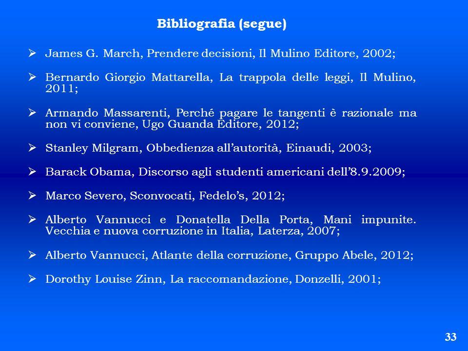 Bibliografia (segue) James G. March, Prendere decisioni, Il Mulino Editore, 2002; Bernardo Giorgio Mattarella, La trappola delle leggi, Il Mulino, 201