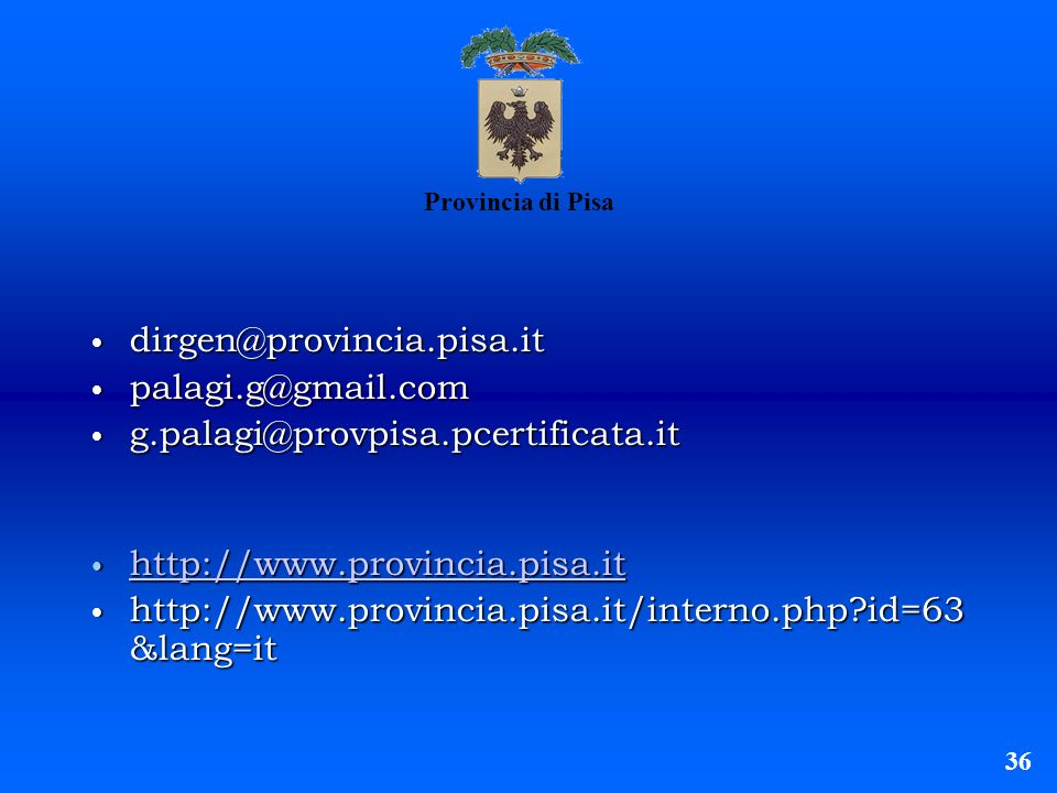 Provincia di Pisa dirgen@provincia.pisa.it dirgen@provincia.pisa.it palagi.g@gmail.com palagi.g@gmail.com g.palagi@provpisa.pcertificata.it g.palagi@p