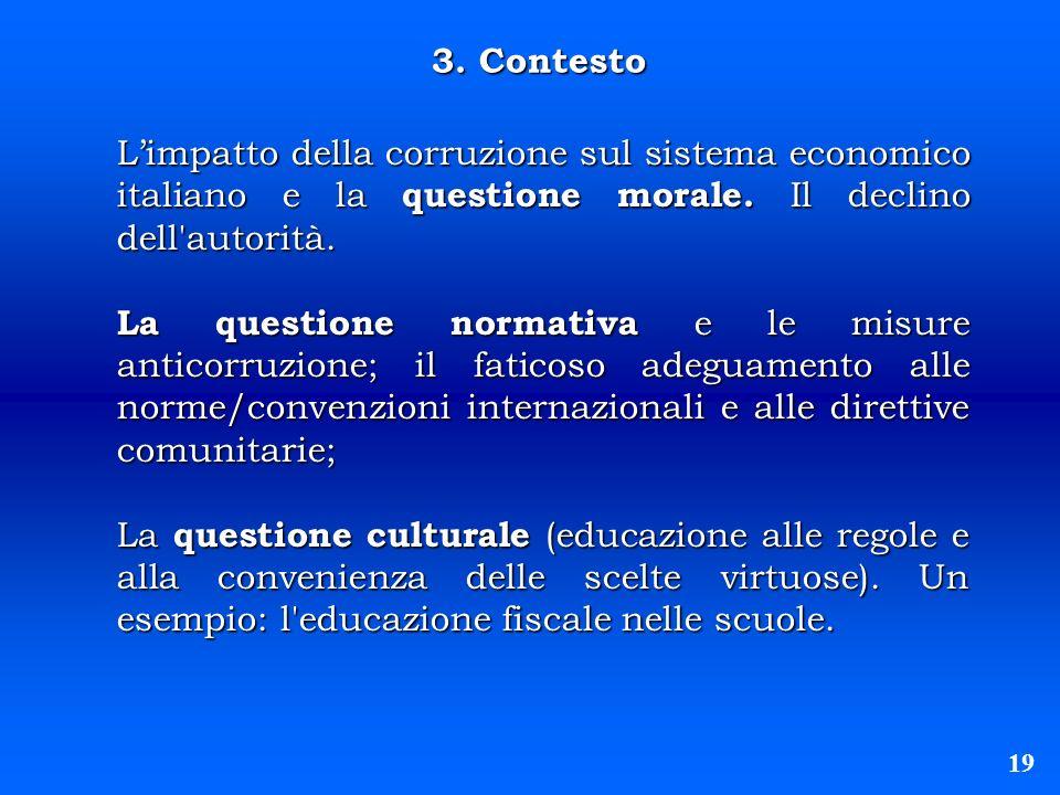 19 3. Contesto Limpatto della corruzione sul sistema economico italiano e la questione morale. Il declino dell'autorità. La questione normativa e le m