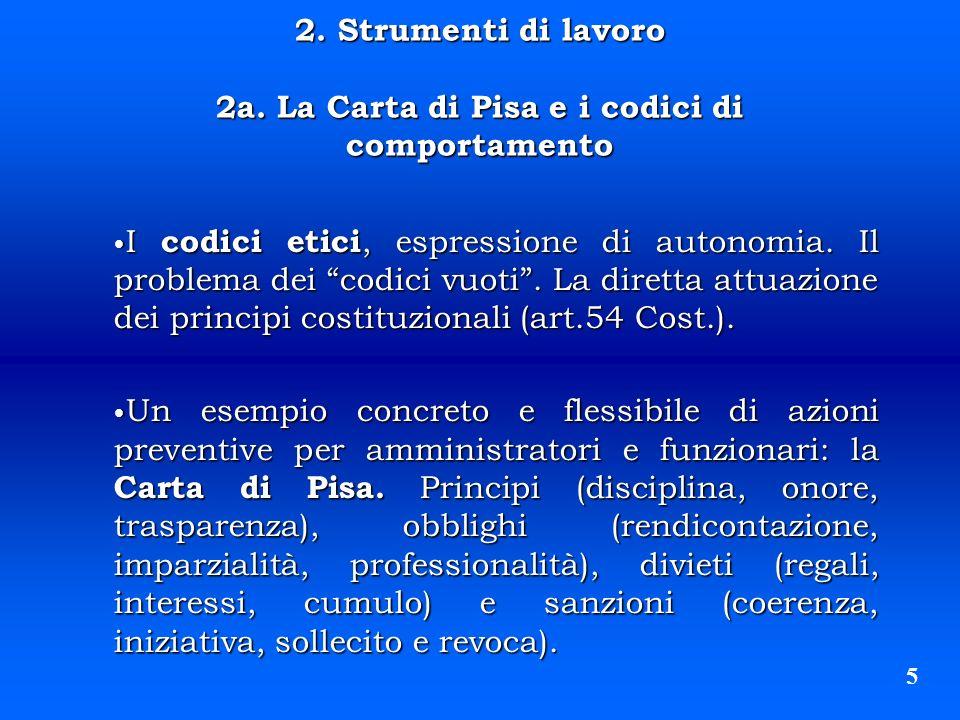 2. Strumenti di lavoro 2a. La Carta di Pisa e i codici di comportamento I codici etici, espressione di autonomia. Il problema dei codici vuoti. La dir