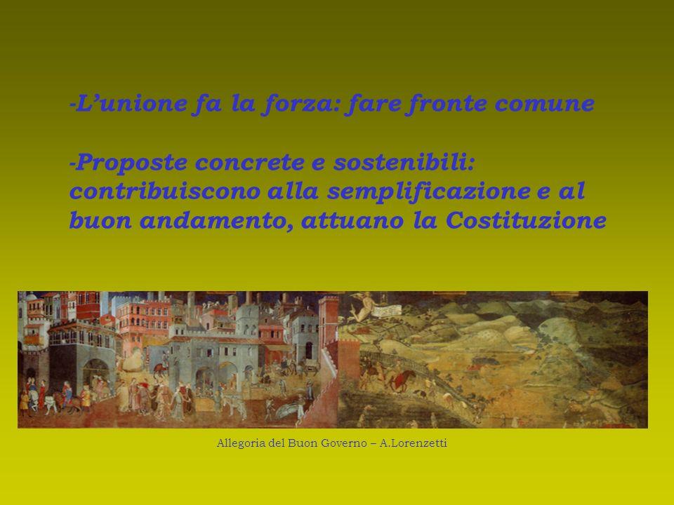 - Lunione fa la forza: fare fronte comune -Proposte concrete e sostenibili: contribuiscono alla semplificazione e al buon andamento, attuano la Costit