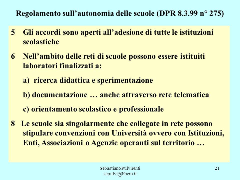 Sebastiano Pulvirenti sepulvi@libero.it 21 Regolamento sullautonomia delle scuole (DPR 8.3.99 n° 275) 5Gli accordi sono aperti alladesione di tutte le