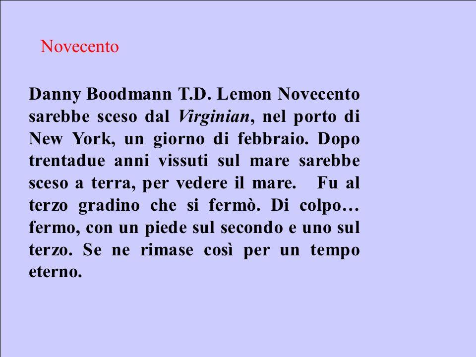 Sebastiano Pulvirenti sepulvi@libero.it 6 Novecento Danny Boodmann T.D. Lemon Novecento sarebbe sceso dal Virginian, nel porto di New York, un giorno