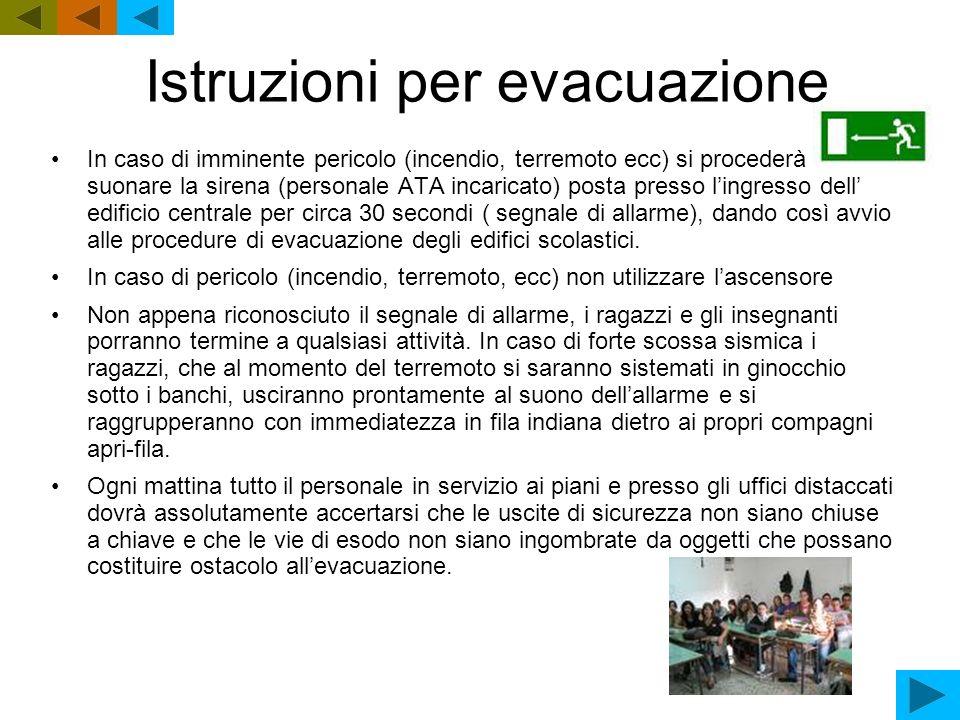 Istruzioni per evacuazione In caso di imminente pericolo (incendio, terremoto ecc) si procederà a suonare la sirena (personale ATA incaricato) posta p