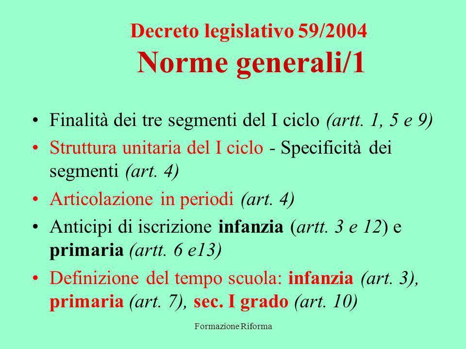 Formazione Riforma Decreto legislativo 59/2004 Norme generali/1 Finalità dei tre segmenti del I ciclo (artt.