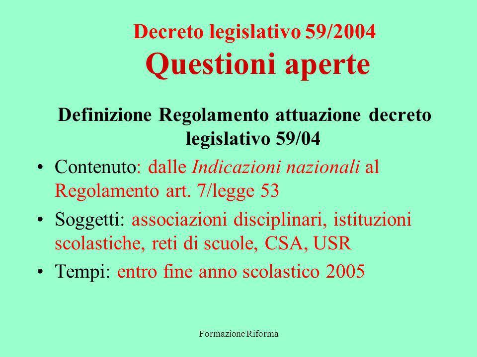 Formazione Riforma Decreto legislativo 59/2004 Questioni aperte Definizione Regolamento attuazione decreto legislativo 59/04 Contenuto: dalle Indicazioni nazionali al Regolamento art.