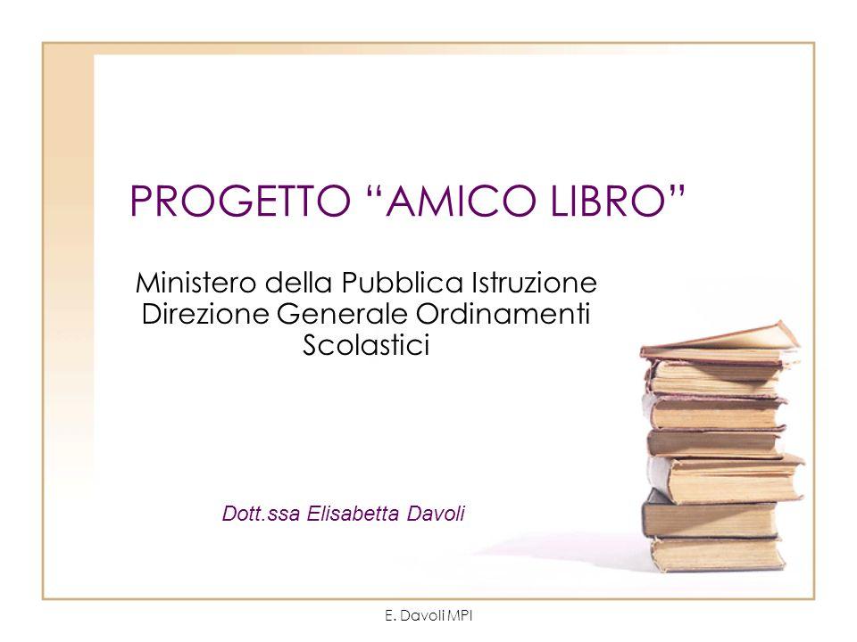 E. Davoli MPI PROGETTO AMICO LIBRO Ministero della Pubblica Istruzione Direzione Generale Ordinamenti Scolastici Dott.ssa Elisabetta Davoli