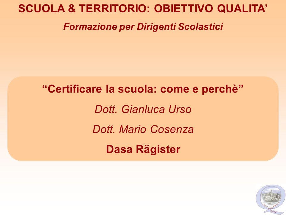 Certificare la scuola: come e perchè Dott. Gianluca Urso Dott. Mario Cosenza Dasa Rägister SCUOLA & TERRITORIO: OBIETTIVO QUALITA Formazione per Dirig