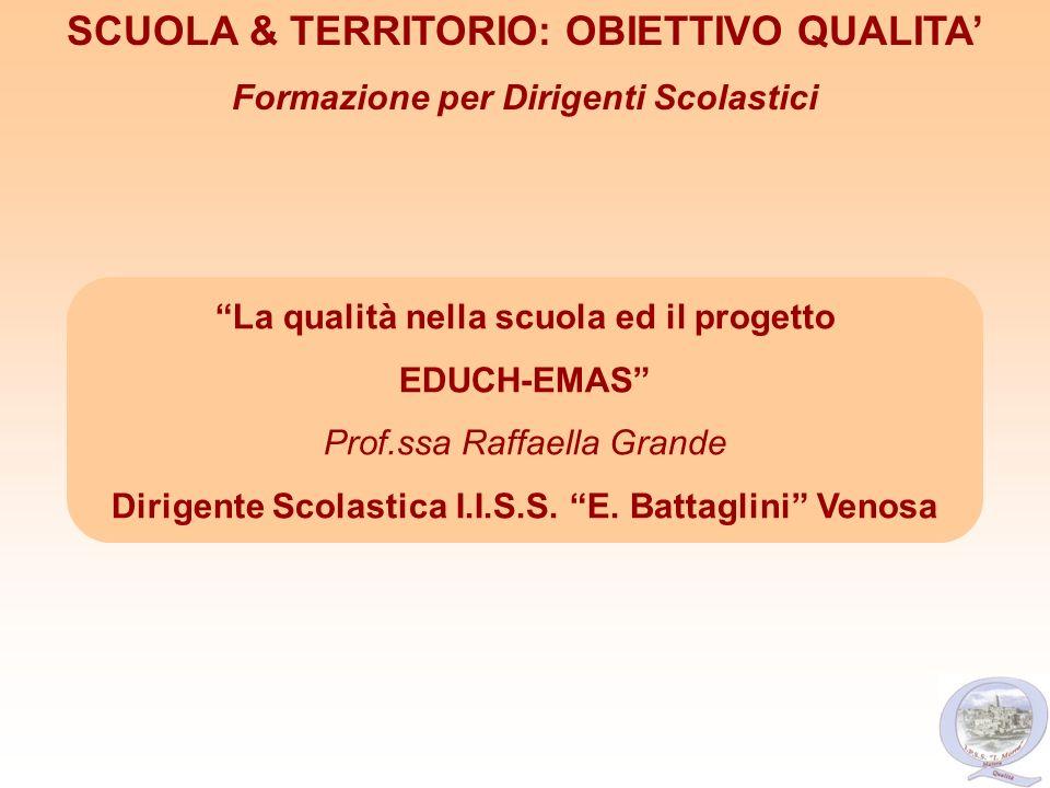 La qualità nella scuola ed il progetto EDUCH-EMAS Prof.ssa Raffaella Grande Dirigente Scolastica I.I.S.S. E. Battaglini Venosa SCUOLA & TERRITORIO: OB