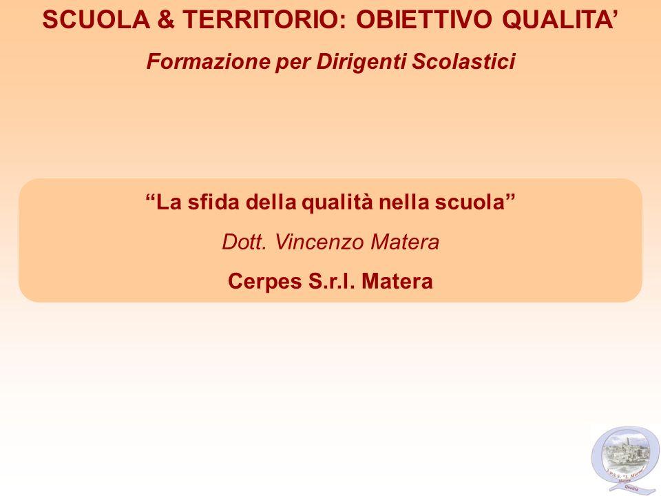 La sfida della qualità nella scuola Dott. Vincenzo Matera Cerpes S.r.l. Matera SCUOLA & TERRITORIO: OBIETTIVO QUALITA Formazione per Dirigenti Scolast