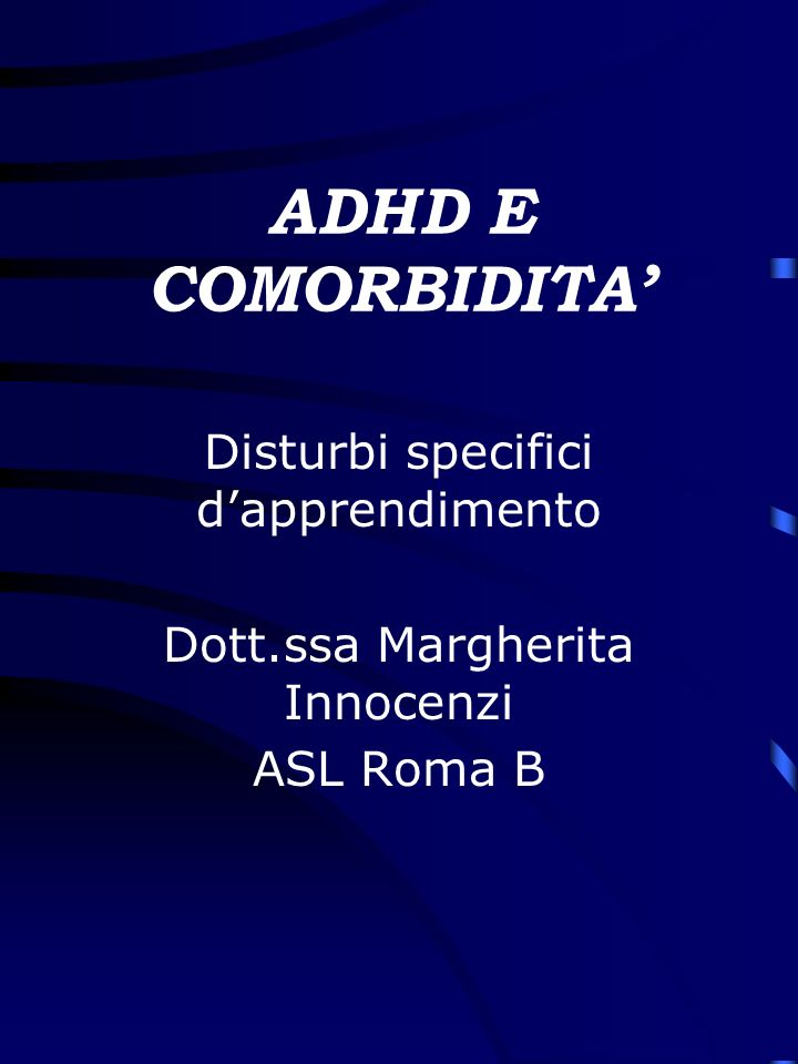 ADHD E COMORBIDITA Disturbi specifici dapprendimento Dott.ssa Margherita Innocenzi ASL Roma B