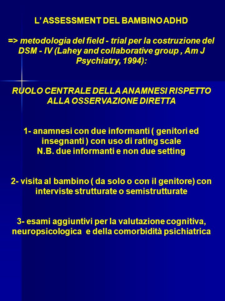 L ASSESSMENT DEL BAMBINO ADHD => metodologia del field - trial per la costruzione del DSM - IV (Lahey and collaborative group, Am J Psychiatry, 1994):