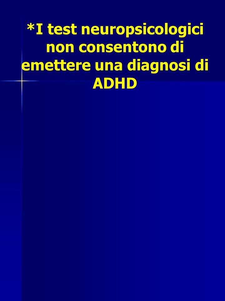 *I test neuropsicologici non consentono di emettere una diagnosi di ADHD