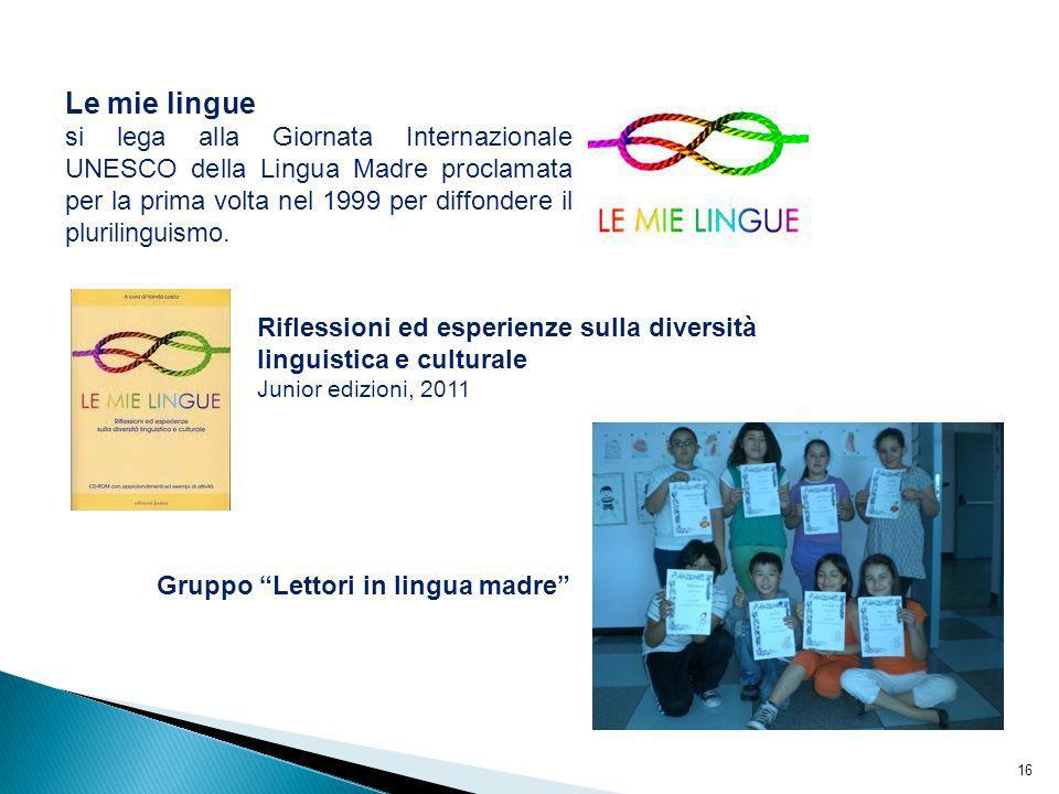 Le mie lingue si lega alla Giornata Internazionale UNESCO della Lingua Madre proclamata per la prima volta nel 1999 per diffondere il plurilinguismo.