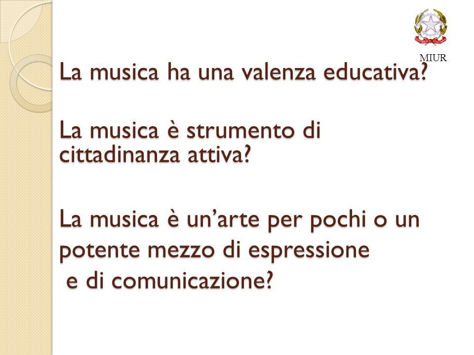 La musica ha una valenza educativa.La musica è strumento di cittadinanza attiva.