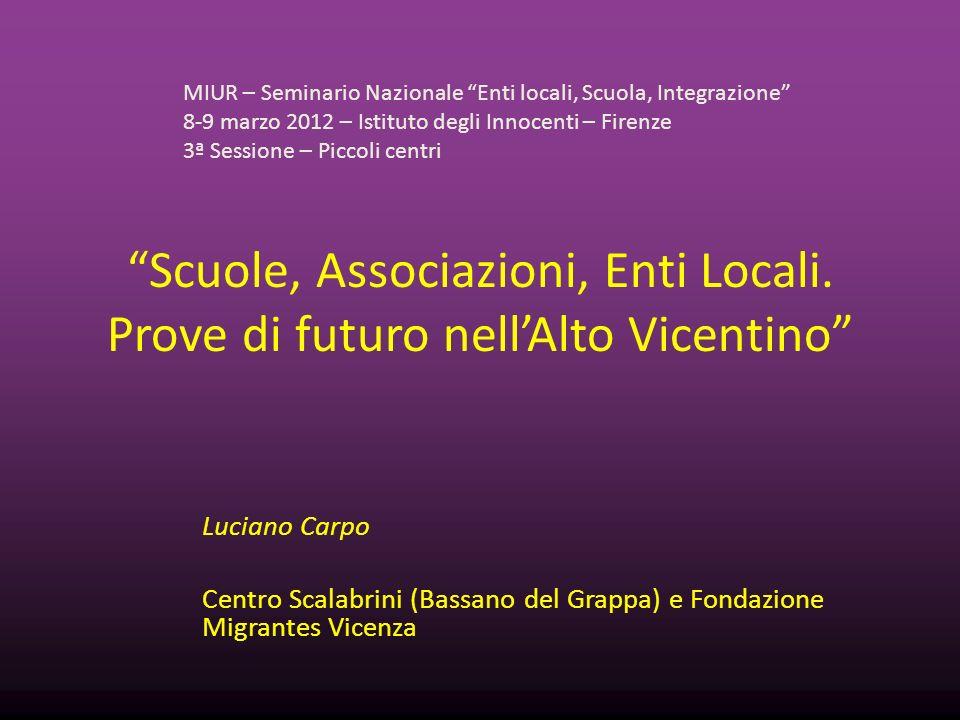 Scuole, Associazioni, Enti Locali. Prove di futuro nellAlto Vicentino Luciano Carpo Centro Scalabrini (Bassano del Grappa) e Fondazione Migrantes Vice
