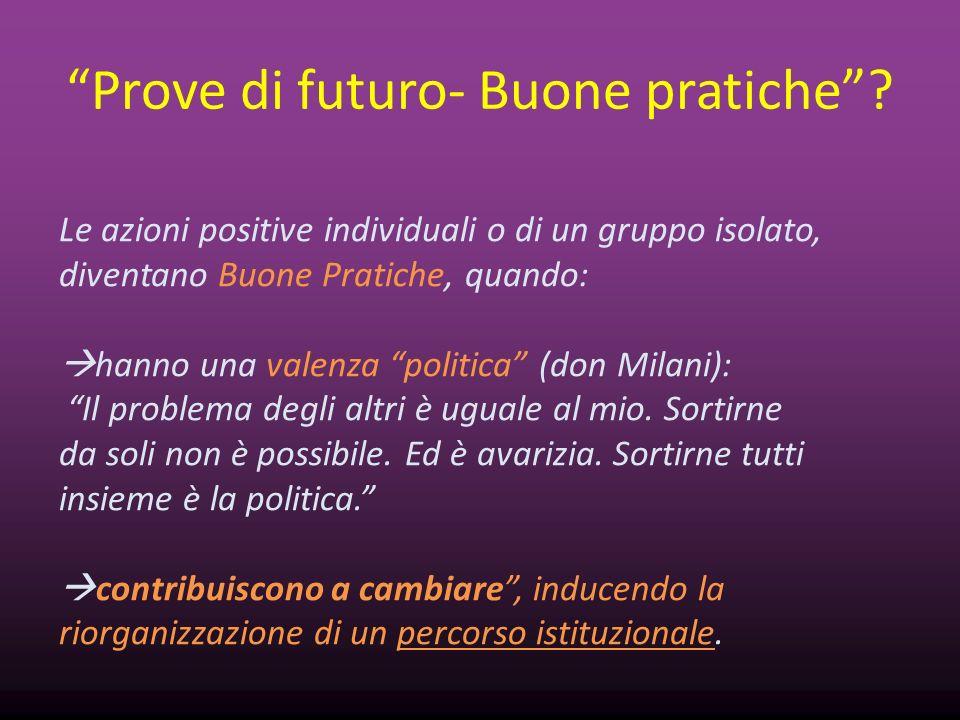 Prove di futuro- Buone pratiche? Le azioni positive individuali o di un gruppo isolato, diventano Buone Pratiche, quando: hanno una valenza politica (