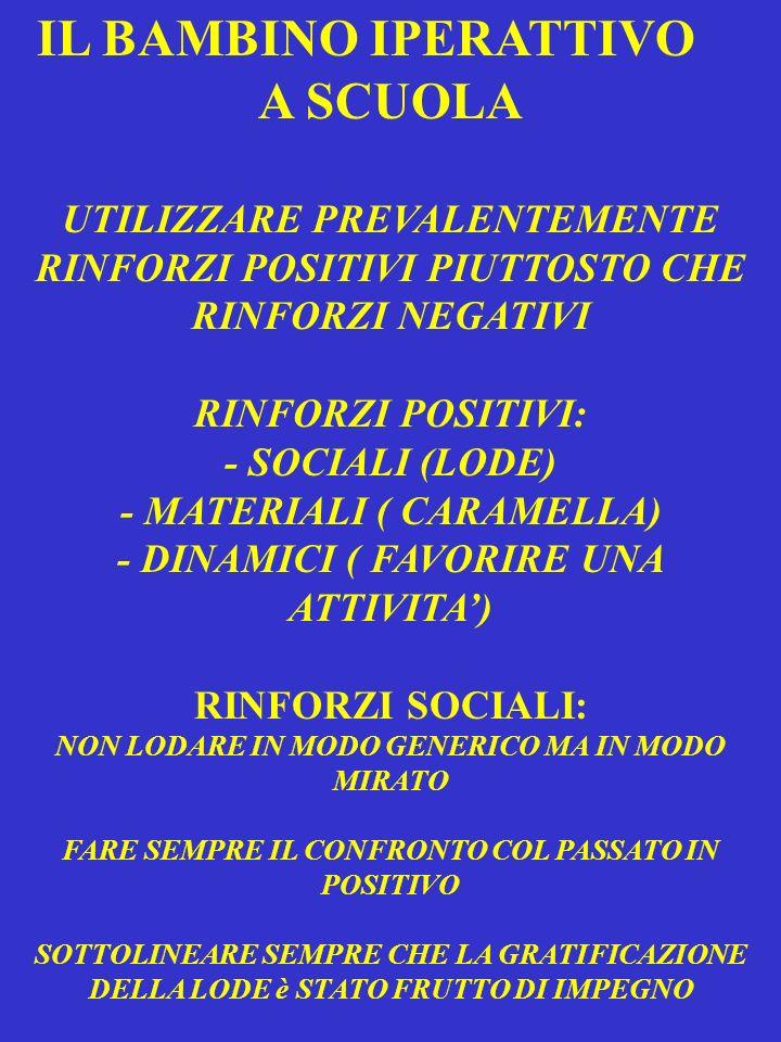 TIPOLOGIA GENERALE DEI RINFORZI: - CONTINUI ( IN OGNI OCCASIONE) - DISCONTINUI (SOLO IN CERTE CIRCOSTANZE) CONTRATTI - CONTRATTI STRUTTURATI CON PUNTEGGIO - CONTRATTI CON PREMIO IMMEDIATO UFFICIALIZZARE SEMPRE IL CONTRATTO CON PREMI IMMMEDIATI ALLINIZIO DA PROCRASTINARE LENTAMENTE CON IL TEMPO