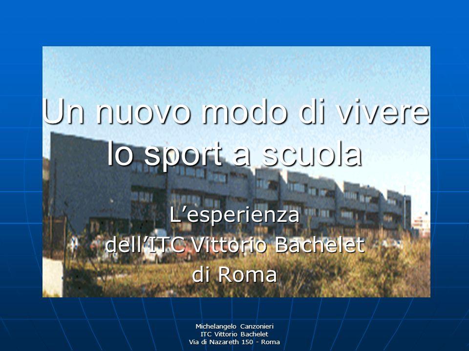Michelangelo Canzonieri ITC Vittorio Bachelet Via di Nazareth 150 - Roma Un nuovo modo di vivere lo sport a scuola Lesperienza dellITC Vittorio Bachel