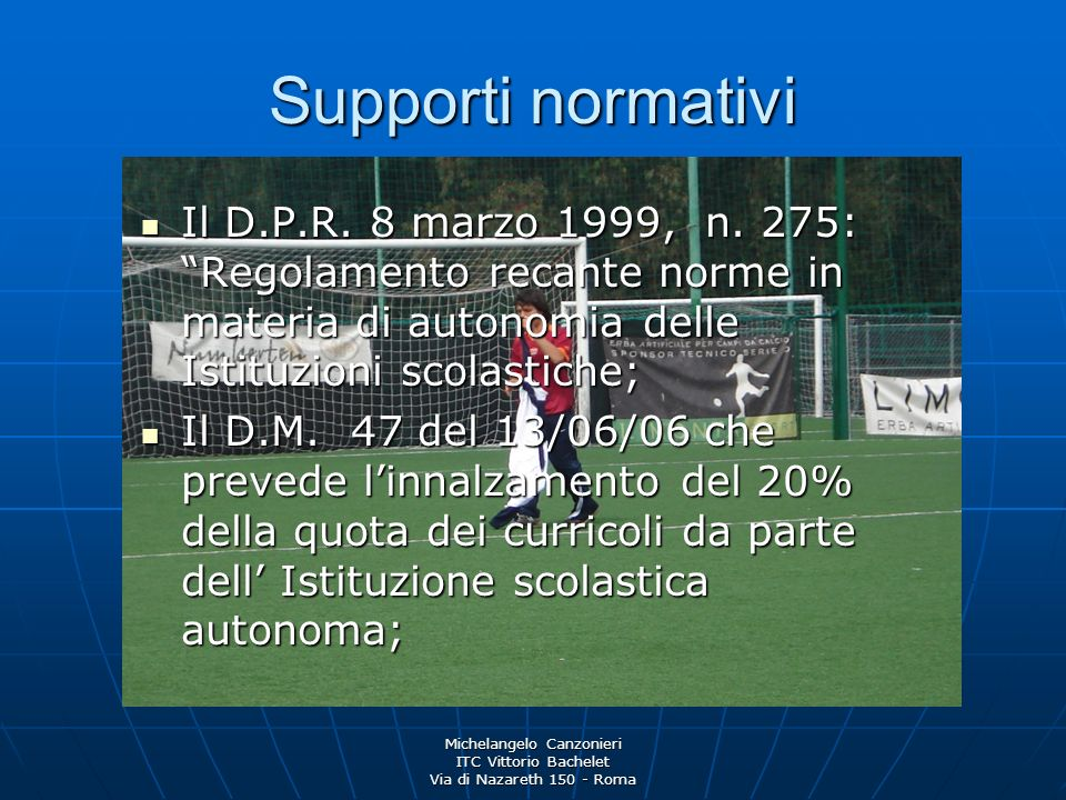 Michelangelo Canzonieri ITC Vittorio Bachelet Via di Nazareth 150 - Roma Supporti normativi Il D.P.R. 8 marzo 1999, n. 275: Regolamento recante norme