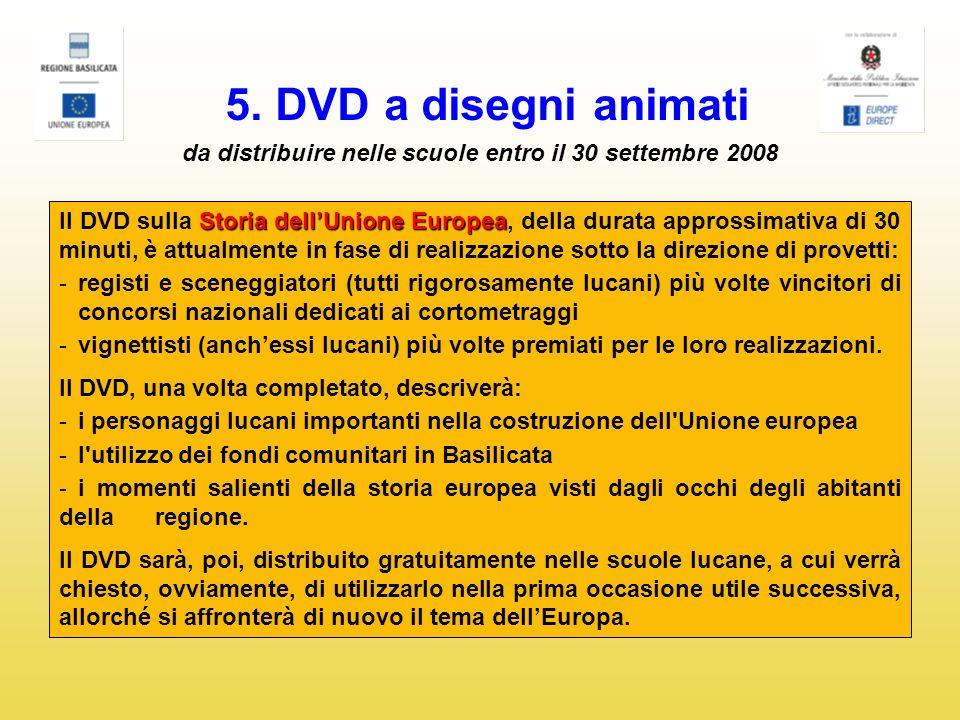 5. DVD a disegni animati da distribuire nelle scuole entro il 30 settembre 2008 Storia dellUnione Europea Il DVD sulla Storia dellUnione Europea, dell