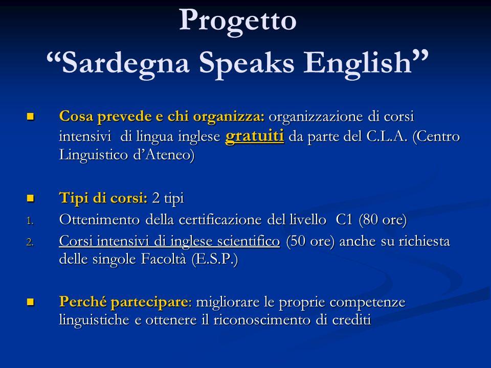 Progetto Sardegna Speaks English Cosa prevede e chi organizza: organizzazione di corsi intensivi di lingua inglese gratuiti da parte del C.L.A.