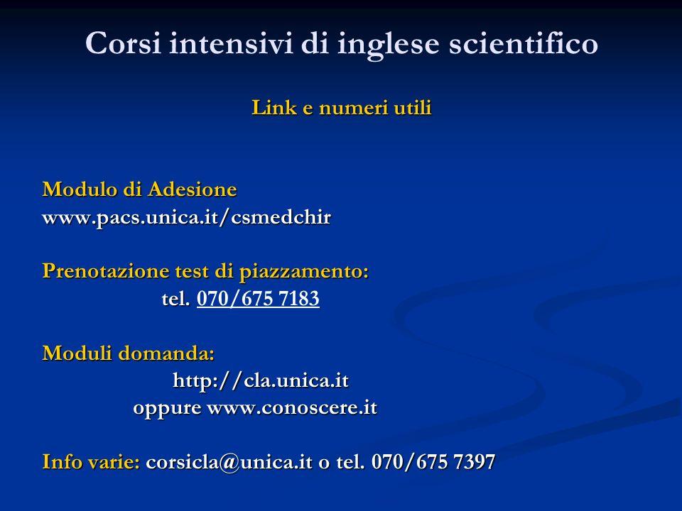 Corsi intensivi di inglese scientifico Link e numeri utili Modulo di Adesione www.pacs.unica.it/csmedchir Prenotazione test di piazzamento: tel.