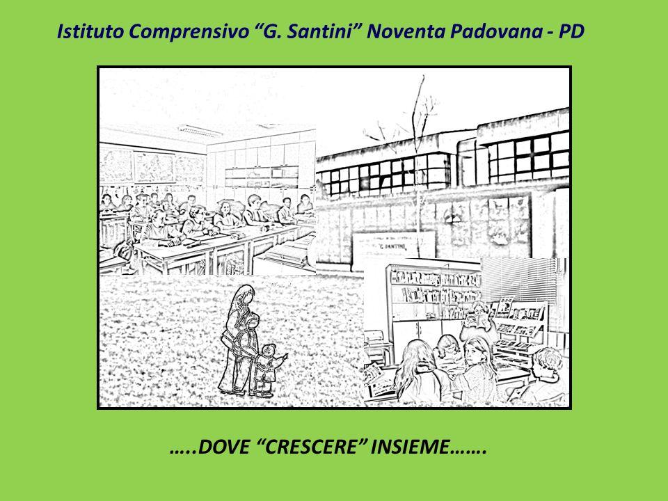 Istituto Comprensivo G. Santini Noventa Padovana - PD …..DOVE CRESCERE INSIEME…….