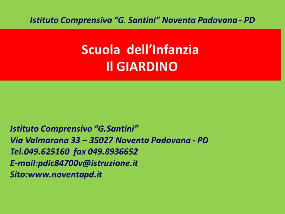 Scuola dellInfanzia Il GIARDINO Istituto Comprensivo G.Santini Via Valmarana 33 – 35027 Noventa Padovana - PD Tel.049.625160 fax 049.8936652 E-mail:pd