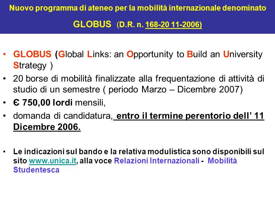 Nuovo programma di ateneo per la mobilità internazionale denominato GLOBUS (D.R. n. 168-20 11-2006) GLOBUS (Global Links: an Opportunity to Build an U