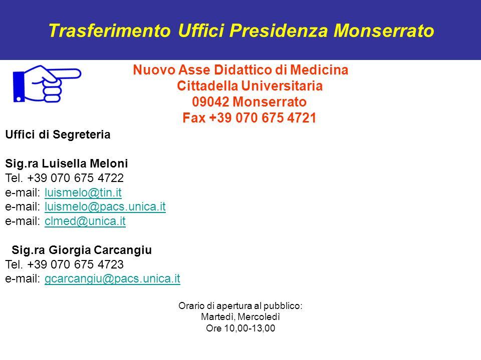Trasferimento Uffici Presidenza Monserrato Nuovo Asse Didattico di Medicina Cittadella Universitaria 09042 Monserrato Fax +39 070 675 4721 Uffici di S