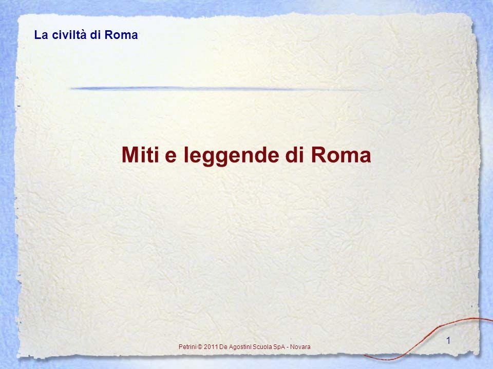 1 Miti e leggende di Roma Petrini © 2011 De Agostini Scuola SpA - Novara La civiltà di Roma